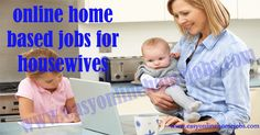 Genuine paying online home based jobs for housewives who were literate completed one degree looking for easy online jobs to look after their family