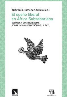 El sueño liberal en África Subsahariana: debates y controversias sobre la construcción de la paz, 2013 http://absysnet.bbtk.ull.es/cgi-bin/abnetopac01?TITN=498747
