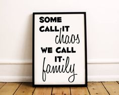 Family Quote Print  Some Call It Chaos We Call It Family