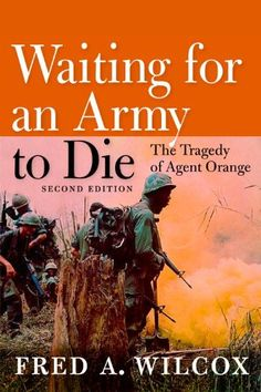 Waiting for an Army to Die: The Tragedy of Agent Orange by Fred A. Wilcox (UB 369 W54 1989)