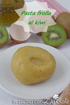 Pasta frolla al kiwi all'olio - In cucina con Zia Ralù Zia, Best Italian Recipes, Pasta, Recipe Boards, Food Food, Food And Drink, Cookies, Pasta Recipes, Pasta Dishes