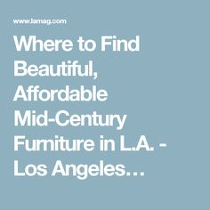 Where to Find Beautiful, Affordable Mid-Century Furniture in L.A. - Los Angeles…