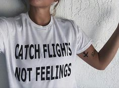 Catch Flights Not Feelings T-shirt #Hipster #Grunge #indie #tumblr #grungefashion #fashion #tumblrclothes