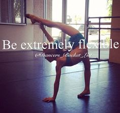 Dancers bucket list. I stretch one hour and a half a day. I don't get how I'm not super flexible. I mean I'm flexible but not SUPER flexibal.