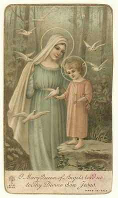 O Mary, Queen of Angels, lead us to Thy Divine Son Jesus.