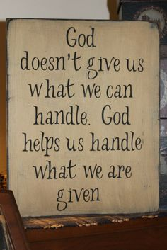 """So so so true... and SO hard to understand sometimes.. especially when you're asking """"why me?"""" - God doesn't give us what we can handle.  God helps us handle what we are given.  - Home decor, Farmhouse sign, Farmhouse decor, Gift idea, Inspirational decor, Christian wall art, Rustic sign, Rustic decor #ad"""