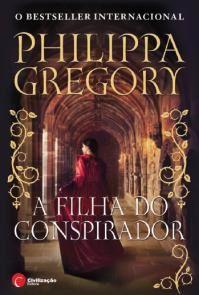 A Filha Do Conspirador Philippa Gregory Opiniao Philippa