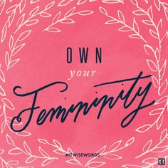 Own your femininity. #ITWiseWords
