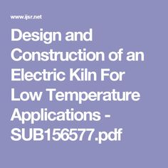 Design and Construction of an Electric Kiln For Low Temperature Applications - SUB156577.pdf