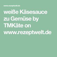 weiße Käsesauce zu Gemüse by TMKäte on www.rezeptwelt.de