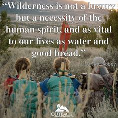 """""""Wilderness is not a luxury but a necessity of the human spirit, and as vital to our lives as water and good bread."""" - Edward Abbey #WildernessTherapy #OutbackTreatment"""