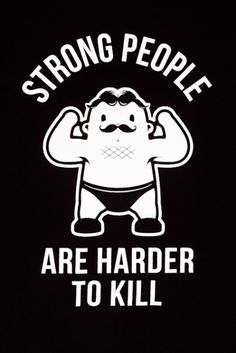 Random thoughts on strength...be strong, your chances of survival are better. www.roypumphrey.com