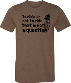 """Mountain Bike T-Shirt -""""To Ride, or Not to Ride""""-Bicycle T-shirt in Heather Brown"""