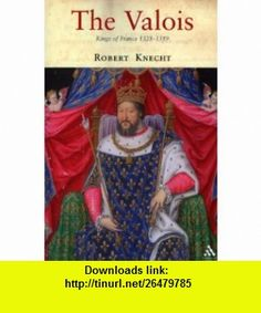 Valois Kings of France 1328-1589 (9781852855222) Robert Knecht , ISBN-10: 1852855223  , ISBN-13: 978-1852855222 ,  , tutorials , pdf , ebook , torrent , downloads , rapidshare , filesonic , hotfile , megaupload , fileserve