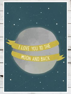 I love you to the Moon and back MANY SIZES by TeacupPiranha