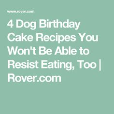 4 Dog Birthday Cake Recipes You Won't Be Able to Resist Eating, Too | Rover.com