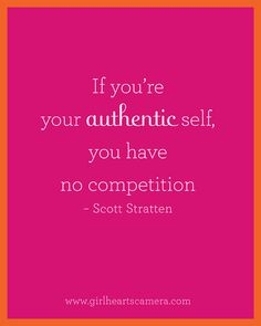 """""""IF you're your authentic self, you have NO competition."""" Scott Stratten <-- NONE!"""