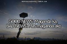 Bad news: I'm prettier. Filipino Humor, Filipino Quotes, Tagalog Quotes Funny, Pinoy Quotes, Sad Love Quotes, Book Quotes, Memes Pinoy, Hugot Quotes, Funny Cards