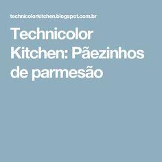 Technicolor Kitchen: Pãezinhos de parmesão