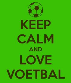 KEEP CALM AND LOVE VOETBAL