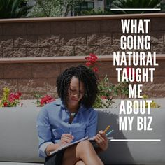 What Going Natural Taught Me About My Business #blogger #entrepreneur #naturalhair