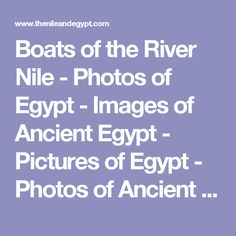 Boats of the River Nile - Photos of Egypt - Images of Ancient Egypt - Pictures of Egypt - Photos of Ancient Egypt - Karnak, Pyramids, Tutankhamun, Abu Simbel, Aswan, The Nile, Edfu, Kom Ombo, Feluccas, Valley of the Kings, The Sphinx