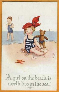 that's what they say - back in these days, teddy bears wore bathing suits and walked the beach, when someone wasn't drowning them