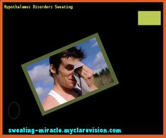 Hypothalamus Disorders Sweating 210154 - Your Body to Stop Excessive Sweating In 48 Hours - Guaranteed!