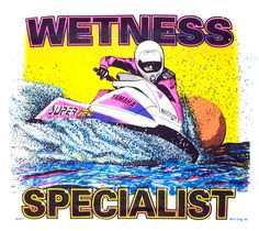 Another fun shirt design for the ever-shrinking hardcore stand-up jet ski enthusiast market.