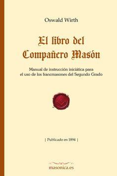 EL LIBRO DEL COMPAÑERO MASÓN de Oswald Wirth. Uno de los pocos manuales del Grado de Compañero que tratan esta importante etapa de la vida del masón con verdadera profundidad y belleza.