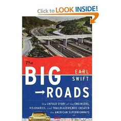 The Big Roads: The Untold Story of the Engineers, Visionaries, and Trailblazers Who Created the American Superhighways: Earl Swift