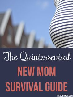 the quintessential survival guide for new moms - click thru for tips on when life isn't as perfect as it looks in the pregnancy and parenting magazines