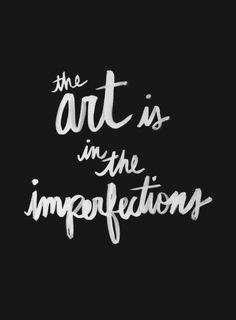 Art is in the Imperfections (black) Art Print by Holley Maher #typography #art
