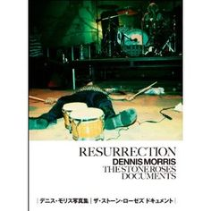 Resurrection Dennis Morris The Stones Roses Documents