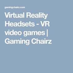Virtual Reality Headsets - VR video games | Gaming Chairz