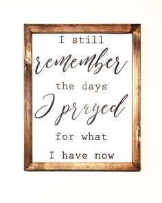 I Still Remember The Days I Prayed For What I Have Now | Wall Sign | Canvas Sign | Wall Decor | Love by JordysShopDesigns on Etsy https://www.etsy.com/listing/590715842/i-still-remember-the-days-i-prayed-for