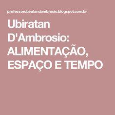 Ubiratan D'Ambrosio: ALIMENTAÇÃO, ESPAÇO E TEMPO