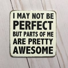 Funny Magnet - I may not be perfect but parts of me are pretty awesome - gift for friend - gift under ten - stocking stuffer - funny gift by BasementWorkshop1 on Etsy https://www.etsy.com/listing/553630960/funny-magnet-i-may-not-be-perfect-but