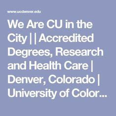 We Are CU in the City | | Accredited Degrees, Research and Health Care | Denver, Colorado | University of Colorado Denver