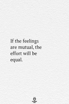 quotes to live by If The Feelings Are Mutual, The Effort Will Be Equal Now Quotes, True Quotes, Words Quotes, Wise Words, Quotes To Live By, Motivational Quotes, Inspirational Quotes, Love Quotes For Friends, All Is Well Quotes