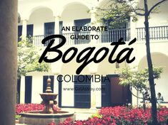 An Insanely Detailed Guide To Bogota Colombia For Clueless Adventurers