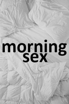 http://www.cosmopolitan.com/sex-love/tips-moves/morning-sex   http://ca.askmen.com/dating/love_tip_60/62_love_tip.html   One of the many differences between the sexuality of men and women is that men tend to enjoy morning sex, while women mostly prefer to keep bedroom activity reserved for nighttime. This probably has a lot to do with what is referred to as nocturnal penile tumescence (NPT), which causes a man