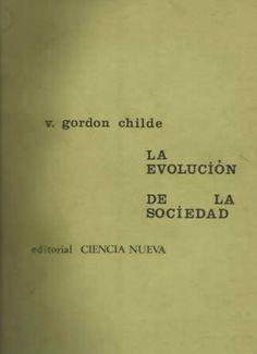 CHILDE, Vere Gordon, La evolución de la sociedad, Madrid, Ciencia Nueva, 1966. Prólogo de Sir Mortimer Wheeler. Traducción: Mª Rosa de Madariaga. Portada: Alberto Corazón.