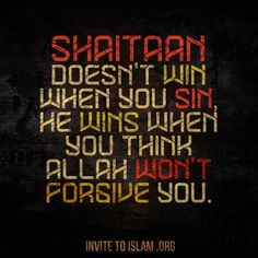 Shaitaan doesn't win when you sin, he wins when you think Allah won't forgive you. Islam Religion, Islam Muslim, Islam Quran, Allah Quotes, Muslim Quotes, Arabic Quotes, Hindi Quotes, Qoutes, Beautiful Islamic Quotes