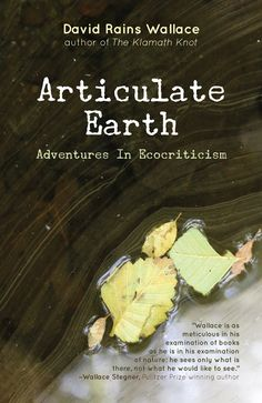 Articulate Earth is a collection of 23 provocative essays spanning the past 30 years of Wallace's career. Through meticulous research and hands-on experience, he explores American culture's relationship with nature—particularly that of the West—in its literary, scientific, and political dimensions.