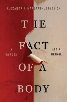 """Read """"The Fact of a Body A Murder and a Memoir"""" by Alexandria Marzano-Lesnevich available from Rakuten Kobo. **""""Complex and challenging. push[es] the boundaries of writing about trauma."""" —**The New York Times """"A True Crime Mast. Book Club Books, New Books, Good Books, Books To Read, Book Nerd, This Is A Book, The Book, Reading Lists, Book Lists"""