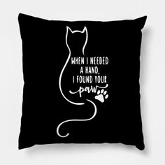 When I Needed A Hand I Found Your Paw - When I Needed A Hand I Found Your Paw - Pillow | TeePublic Pillow Cover Design, Pillow Covers, I Found You, Throw Pillows, Animals, Pillow Case Dresses, Cushions, Pillow Protectors, Animaux