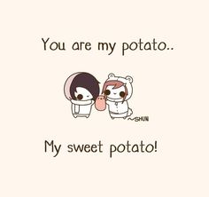 My sweet potato Cute Memes, Cute Quotes, Funny Cute, Funny Memes, Funny Pics, Funny Pictures, Potato Funny, Cute Potato, Sweet Potato