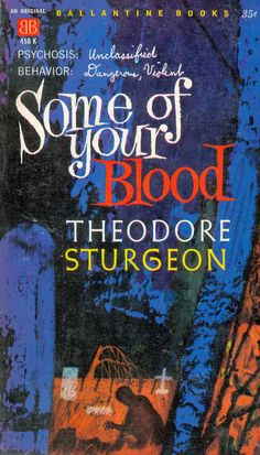 """""""Some of Your Blood"""" by Theodore Sturgeon. One of my favorites."""