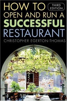 How to Open and Run a Successful Restaurant by Christopher Egerton-Thomas Restaurant Business Plan, Restaurant Plan, Opening A Restaurant, Pop Up Restaurant, Catering Business, Restaurant Owner, Restaurant Design, Restaurant Uniforms, Bakery Business